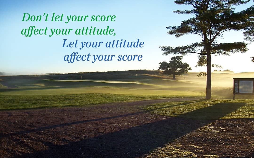 Mental Golf Goals – Your Attitude Affects Your Game